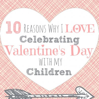 Top Ten Reasons I Love Sharing Valentine's Day with my Children