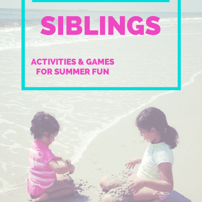 Making Time for Siblings: Activities and Games