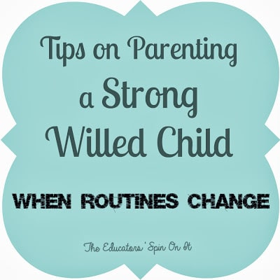 Tips for Parenting a Strong Willed Child When Routines Change