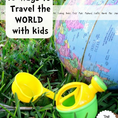 10 Ways to Travel the WORLD with your Family