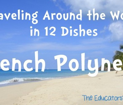 We've arrived in French Polynesia in our Around the World in 12 Dishes