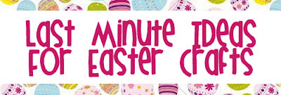 Last Minute Ideas for Easter CRafts