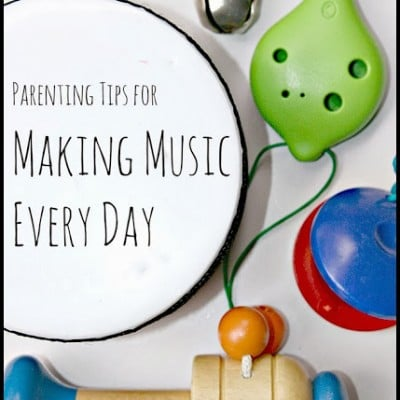 Parenting Tips for Making Music Every Day