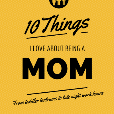 10 Things I Love About Being a MOM!