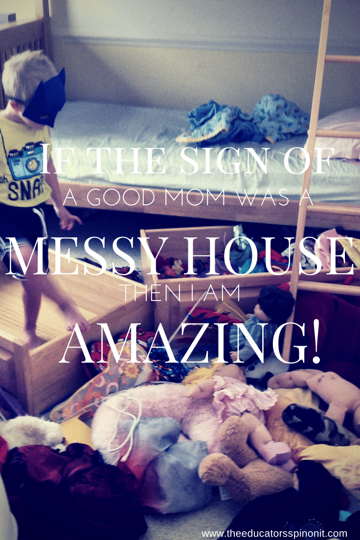 If the sign of a good mom is a messy house, then I am amazing!
