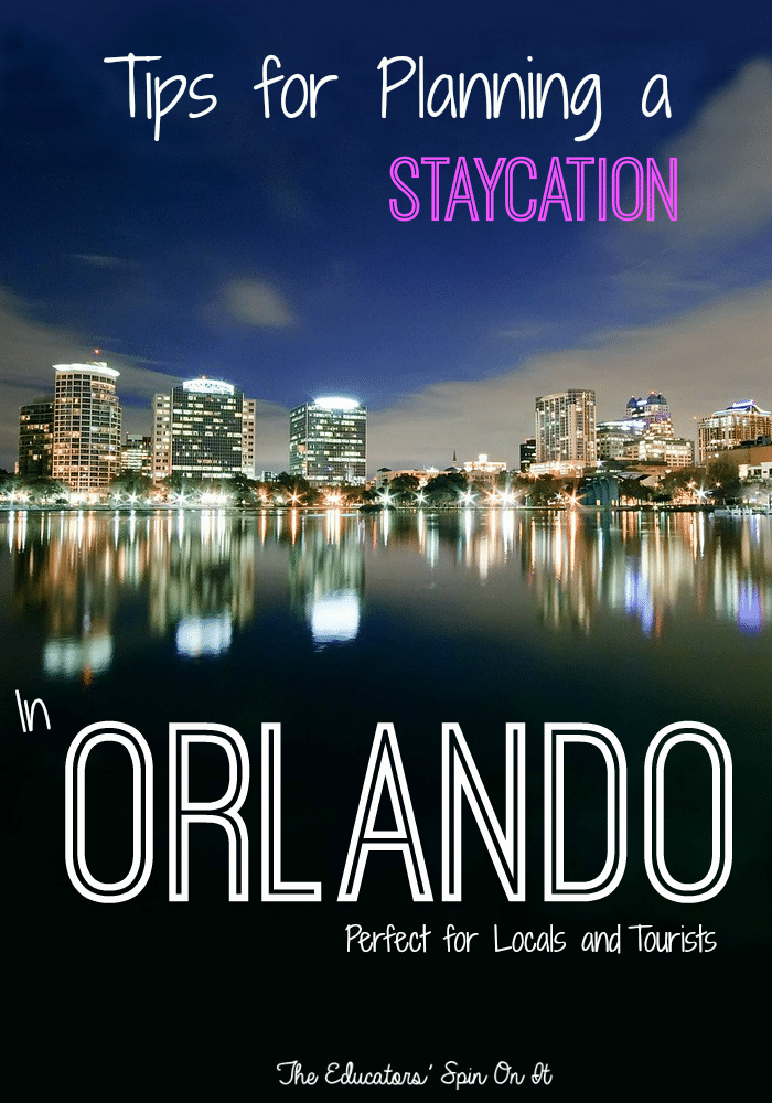 Tips for Planning a Vacation or Staycation in Orlando, FL from The Educators' Spin On It