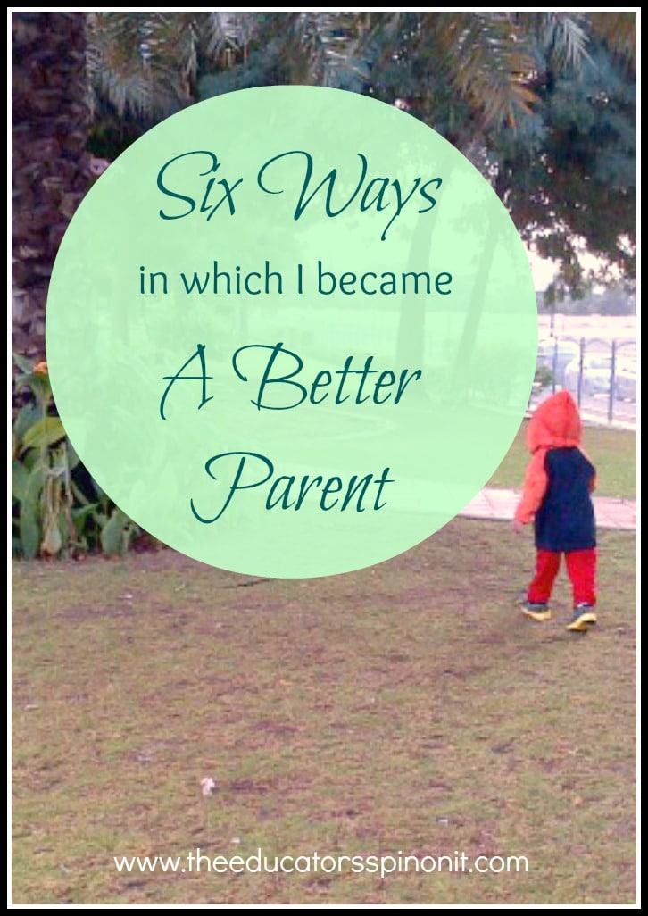 Six Ways in Which I Became a Better Parent