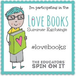 I'm participating in the Love Books Summer Exchange at The Educators' Spin On It
