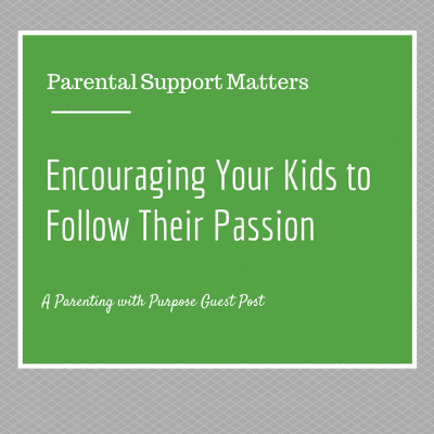 Parental Support Matters: Encouraging Your Kids to Follow Their Passion