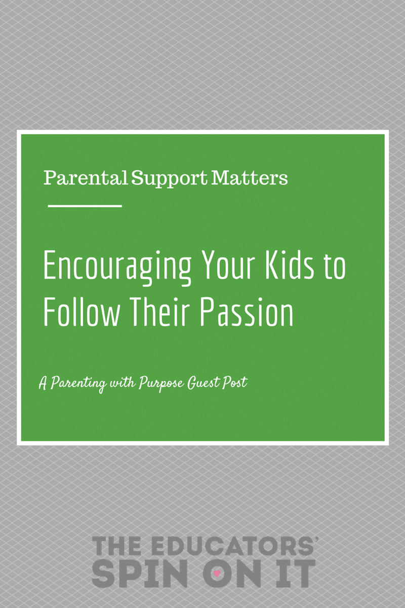 Parental Support Matters: Read how encouraging your kids to follow their passion can turn out to be a good thing.