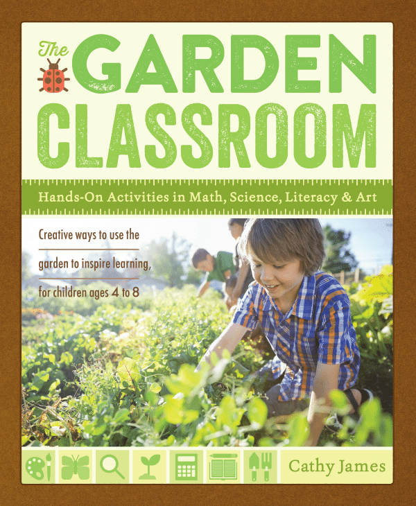 The Garden Classroom, a hands-in-the-dirt resource for all parents and teachers who want to bring math, science, literacy, and art to the garden!