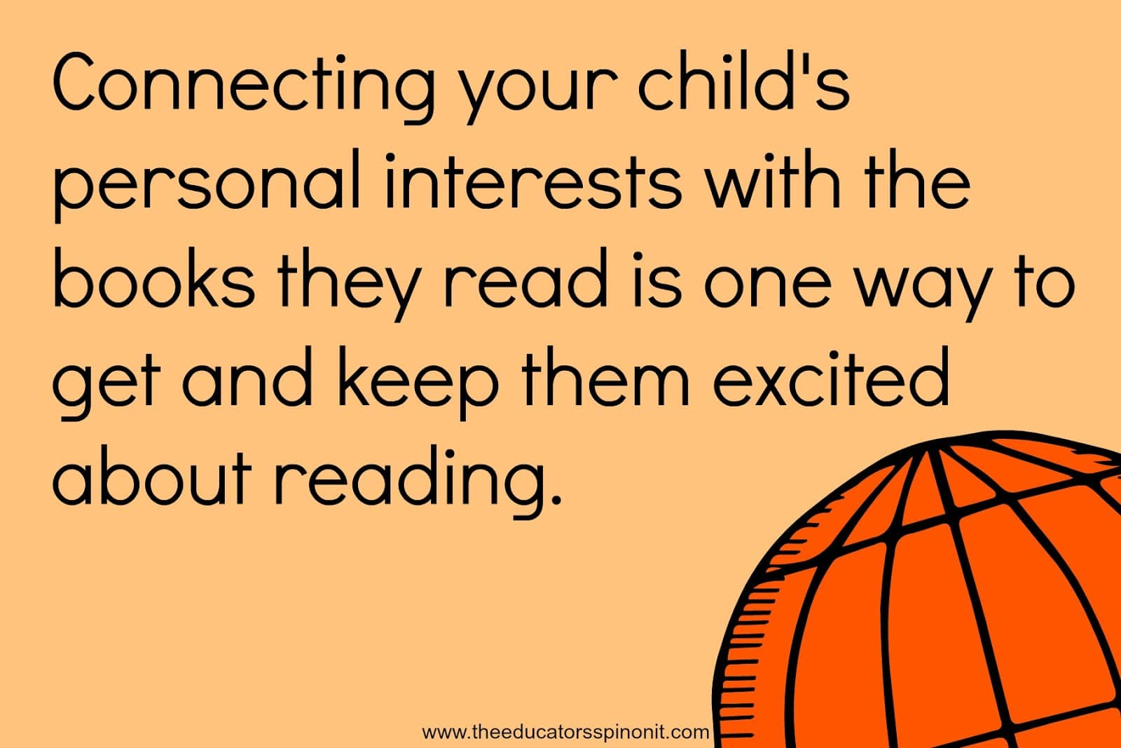 Connecting your child's personal interests with the books they read is one way to get and keep them excited about reading.