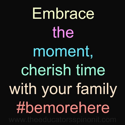 Embrace the moment, cherish your time with your family #bemorehere