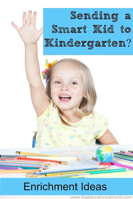 Sending a smart kid to kindergarten?  Here are some enrichment ideas to keep children challenged and learning throughout the year.