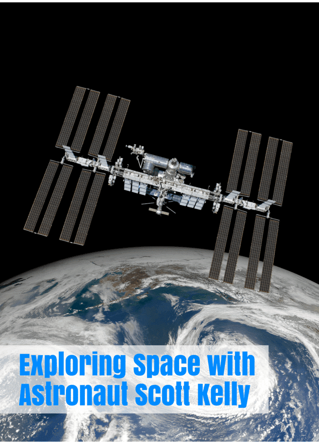 Exploring with your child a year in Space with Astronaut Scott Kelly