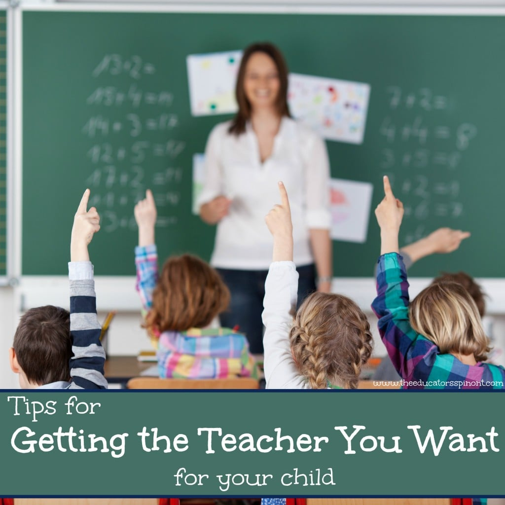 Teachers can make all the difference in your child's learning envoroment. Tips for Getting the teacher you want for your child in the upcoming school year.