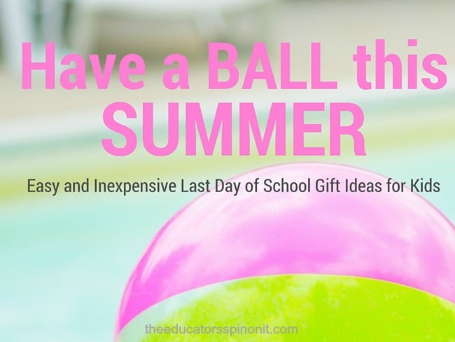 Have a ball this summer, last day of school gifts for kids