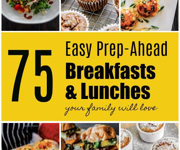 75 Easy Prep-Ahead Breakfasts and Lunches Your Family Will Love