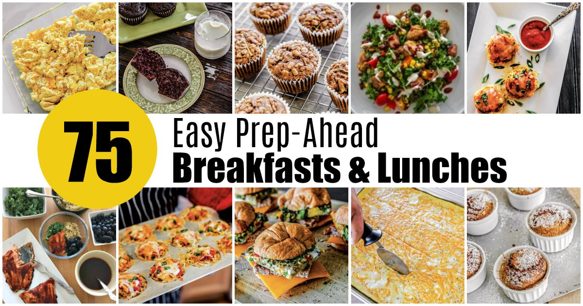75 Easy Prep Ahead Breakfasts and Lunches by Alea Milham