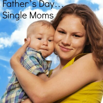 7 Ways to Celebrate the Unsung Heros of Father's Day: Single Moms